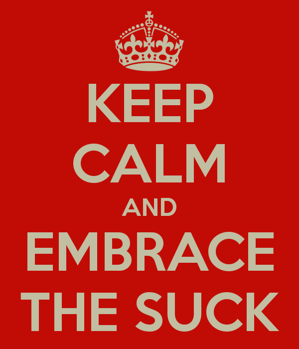 keep-calm-and-embrace-the-suck-1